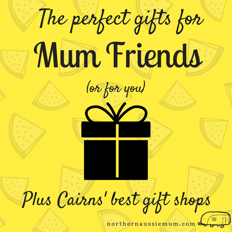 Gift Buying for Mum Friends – and Cairns' Best Gift Shops
