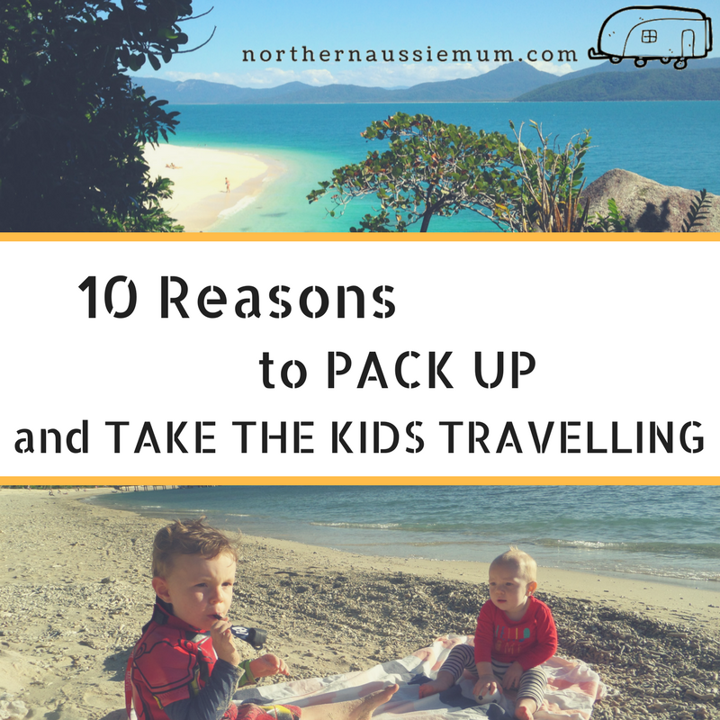 10 Reasons to pack up and take your kids travelling