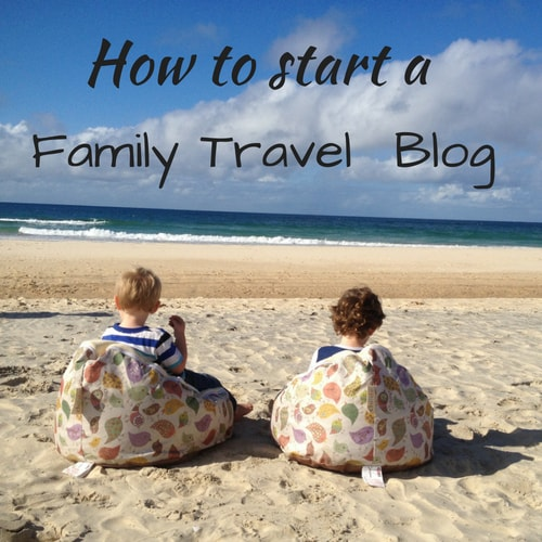 How to Start an Australian Family Travel Blog – Checklist